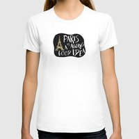 Paris Is Always A Good Idea Womens Fitted Tee White SMALL