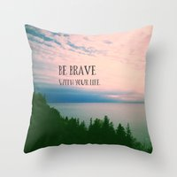 Be Brave With Your Life Throw Pillow