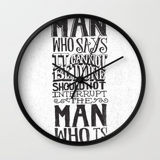 THE MAN WHO SAYS IT CANNOT BE DONE... Wall Clock