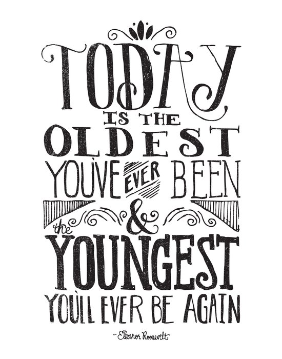 TODAY IS THE OLDEST YOU'VE EVER BEEN... Art Print