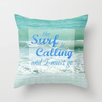 The Surf Is Calling And … Throw Pillow