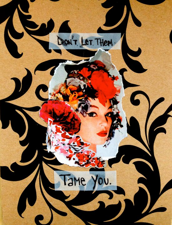 Don't let them tame you.  Art Print