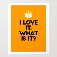 I Love It - What Is It? … Art Print