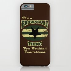 It's  Browncoat Thing... Slim Case iPhone 6s