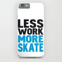 Less Work More Skate iPhone 6 Slim Case