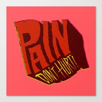 Pain Don't Hurt Canvas Print