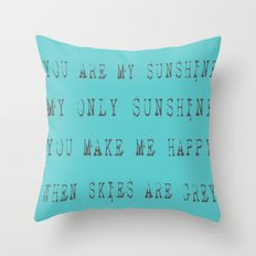 you are my sunshine 1 Throw Pillow