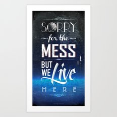 Sorry for the Mess Art Print
