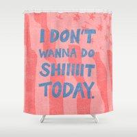 Don't Wanna Shower Curtain