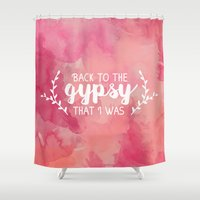Back to the gypsy that I was Shower Curtain