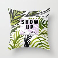 Show Up Everyday  Throw Pillow