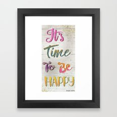 It's Time To Be Happy Framed Art Print