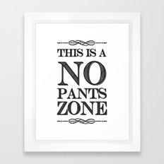 NO PANTS ZONE Framed Art Print