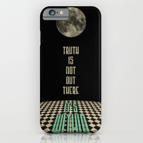Truth is not out there... it's within. iPhone & iPod Case