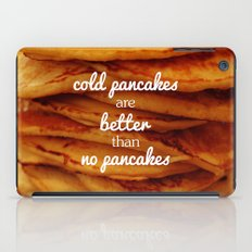 Cold pancakes are better than no pancakes iPad Case