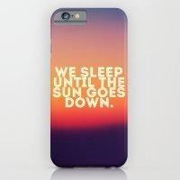 We Sleep Until The Sun G… iPhone 6 Slim Case