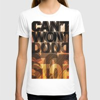 CAN'T WON'T DON'T STOP Womens Fitted Tee White SMALL