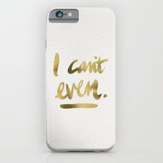 I Can't Even – Gold Ink iPhone 6 Slim Case