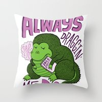 Draggin' Me Down Throw Pillow