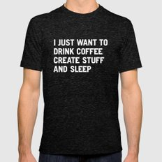 I just want to drink coffee create stuff and sleep Mens Fitted Tee Tri-Black SMALL