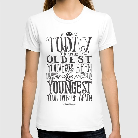 TODAY IS THE OLDEST YOU'VE EVER BEEN... T-shirt