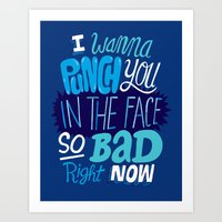 I Wanna Punch You In The Face So Bad Right Now Art Print