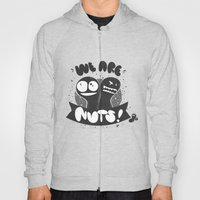 We are nuts! Hoody