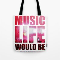 WITHOUT MUSIC LIFE WOULD BE A MISTAKE Tote Bag