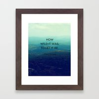 How Wild It Was To Let I… Framed Art Print