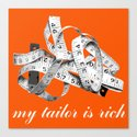 my tailor is rich Canvas Print