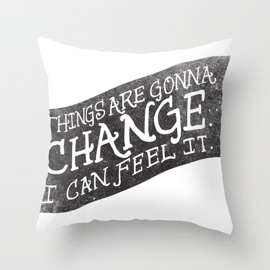 THINGS ARE GONNA CHANGE Throw Pillow