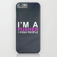 I'm A Pusher I PUSH People! quote from the movie Mean Girls Slim Case iPhone 6s