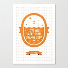 Love You More Than Orange Soda Canvas Print