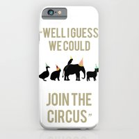 WELL I GUESS WE COULD JOIN THE CIRCUS iPhone 6 Slim Case