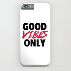Good Vibes Only Quote iPhone 6 Slim Case