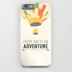 Every Day is an Adventure... Slim Case iPhone 6s