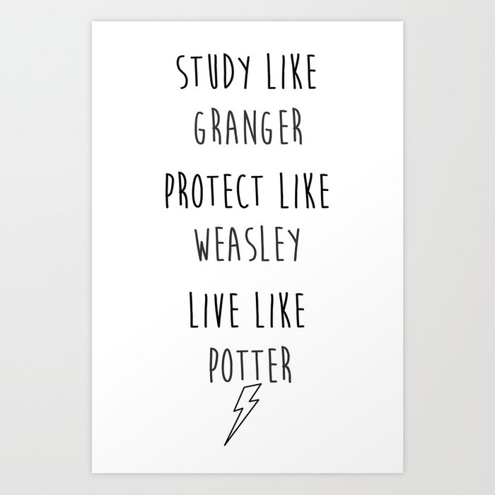 Study Like Granger Protect Like Weasley Live Like Potter