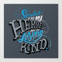 So What if all my Heroes are the Losing Kind Canvas Print