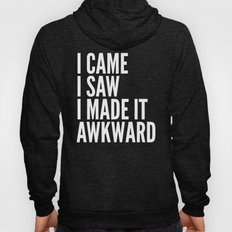 I Came I Saw I Made It Awkward (Black & White) Hoody