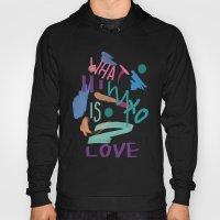WHAT IS LOVE Hoody