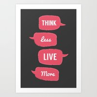 Think less, Live More Art Print