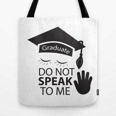 Graduate do not speak to me:) Tote Bag