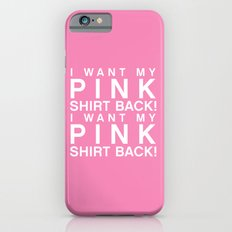 I Want My Pink Shirt Back - Mean Girls movie iPhone 6s Slim Case