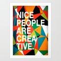 Nice People Are Creative Art Print