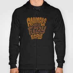 Animals are Fuzzy People Hoody