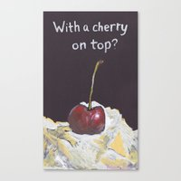 With A Cherry On Top? Canvas Print