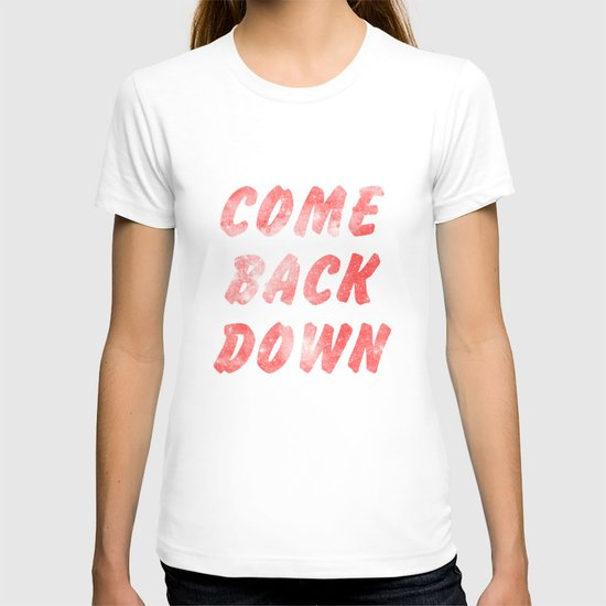 Come Back Down. T-shirt
