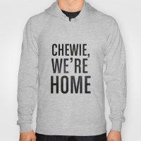 Chewie,We're Home - Galactic Hoody