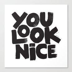 YOU LOOK NICE Canvas Print