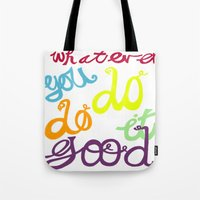WHATEVER  YOU DO DO IT G… Tote Bag